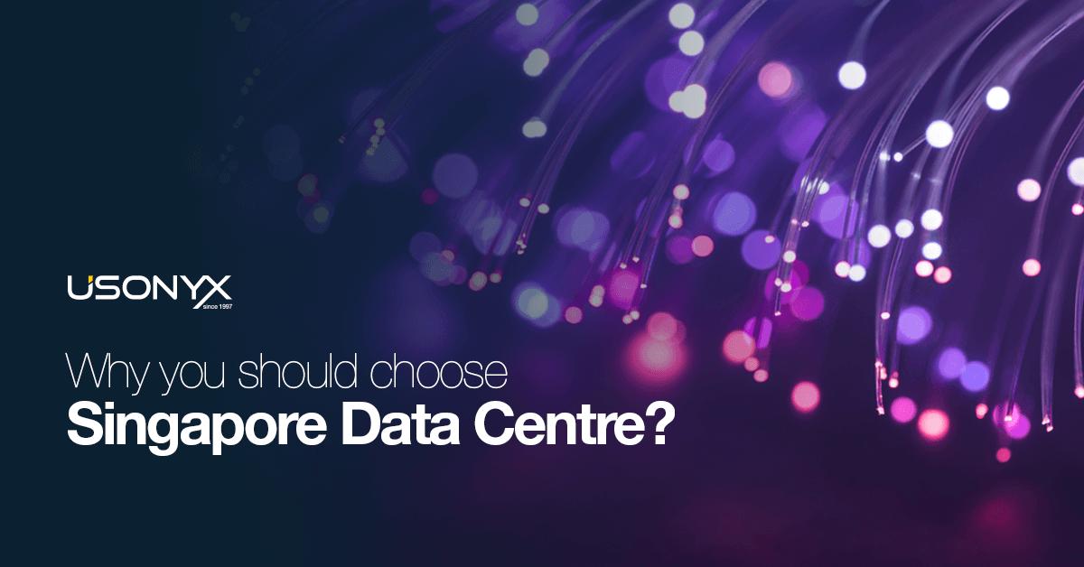 Why You Should Choose Singapore Data Center Usonyx Blogpost