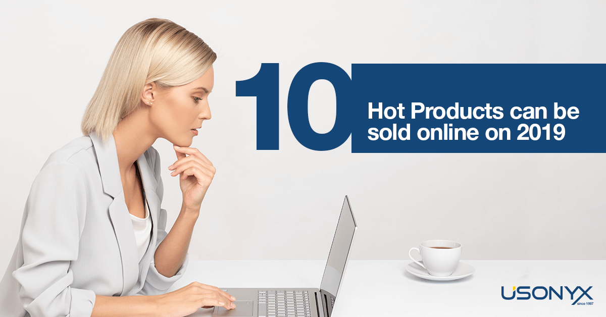 f589dfa8b590c Top 10 hot products to sell online in 2019 - Usonyx Blogpost