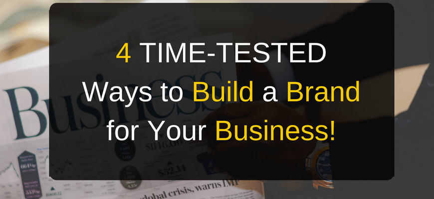 4 TIME-TESTED Ways to Build a Brand for Your Business!