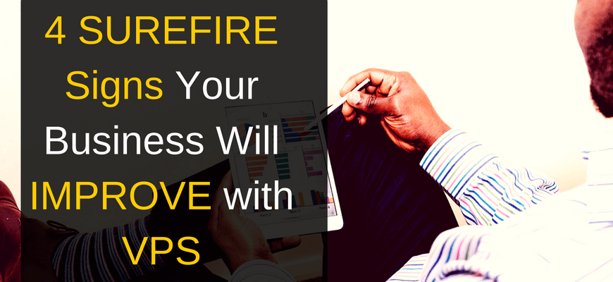 4 SUREFIRE Signs Your Business Will IMPROVE with VPS