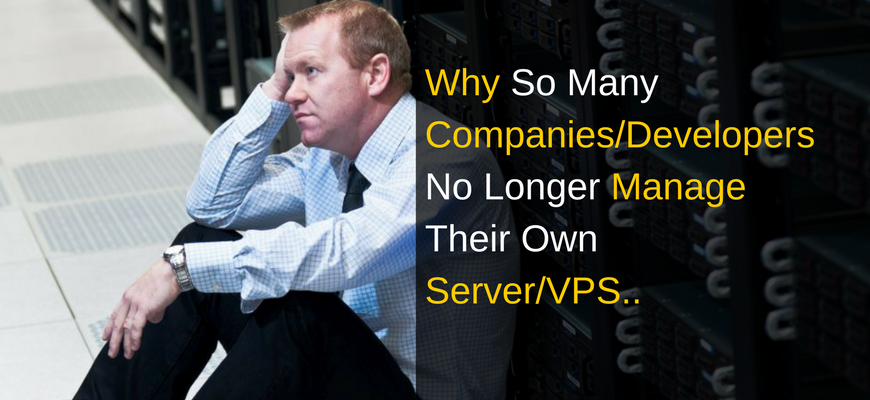 WHY So Many Companies/Developers No Longer Manage Their Own Server/VPS..