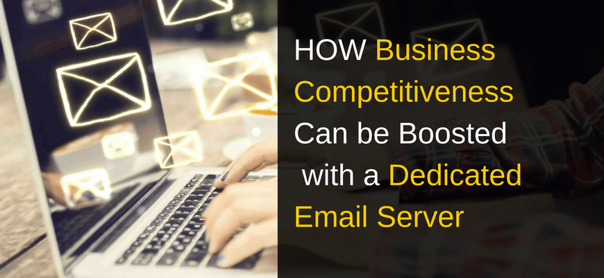 HOW Business Competitiveness Can be Boosted with a Dedicated Email Server