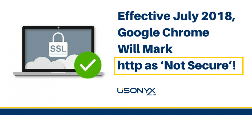 Effective July 2018, Google Chrome Will Mark http as 'Not Secure'!