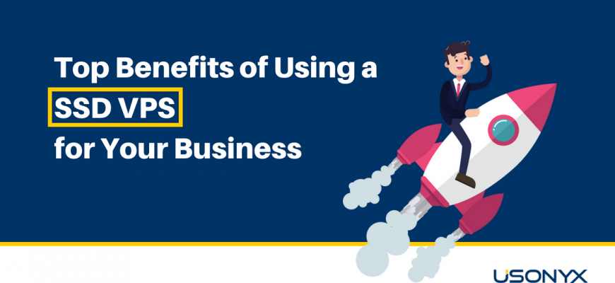 Top Benefits of Using a SSD VPS for Your Business